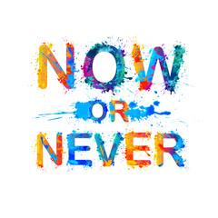 Now or Never. Splash paint