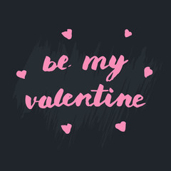 "Modern lettering ""Be my valentine""  is great for St. Valentine's Day greeting card or for saying to somebody about your feelings"