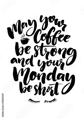 May Your Coffee Be Strong And Your Monday Be Short Fun Quote About