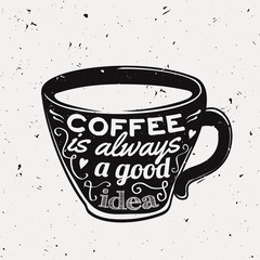"""Vector grunge illustration of a coffee cup with typography text """"Coffee is always a good idea"""". Modern hipster style."""