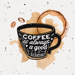 "Vector grunge illustration of a coffee cup with typography text ""Coffee is always a good idea"" with watercolor coffee beans and splashes of spilled coffee. Modern hipster style."