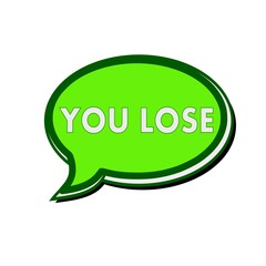 You lose white wording on green Speech bubbles