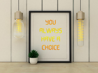 Motivation words You always have a Choice. Inspirational quotation.  Grow, Change, Life, Happiness concept. 3D render.