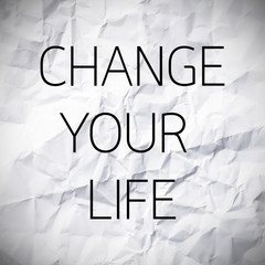 Change your life word on White paper texture and background.