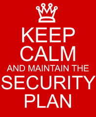 Keep Calm and maintain the Security Plan Red Sign
