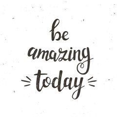 Be amazing today. Hand drawn typography poster