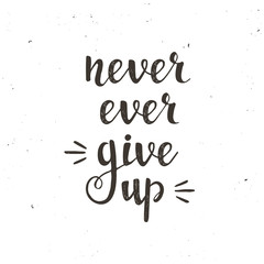 Never ever give up. Hand drawn typography poster