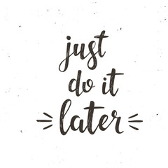 Just do it later. Hand drawn typography poster