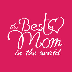 Happy Mothers Day Typographical vector illustration. The best mom in the world