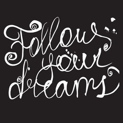 Follow your dreams, ink hand lettering. Brush calligraphy. Handwritten phrase.