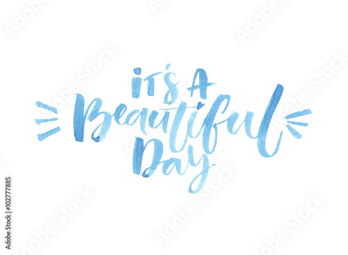 Its A Beautiful Day Watercolor Brush Lettering Inspirational