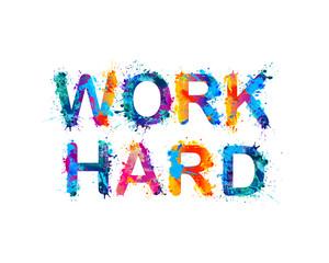 WORK HARD. Motivation inscription of splash paint letters