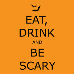 Eat, drink and be scary - halloween vector poster.