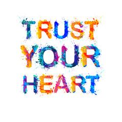 TRUST YOUR HEART. Motivation inscription of splash paint letters