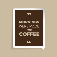 Mornings were made for coffee quote