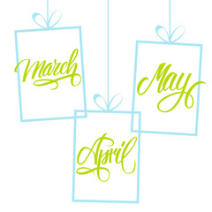 March, April, May. Spring months. Spring month lettering. Calligraphic season inscription. Vector handwritten typography.