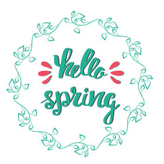 Hello Spring. Hand lettering, calligraphy inscription with spring leaves.