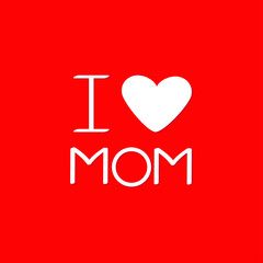 I love mom Happy mothers day Text with heart sign Greeting card Flat design style Red background