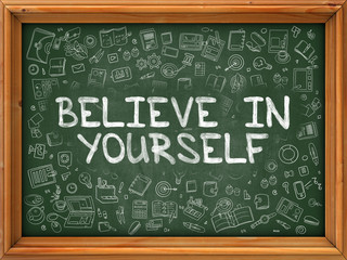 Believe In Yourself - Hand Drawn on Chalkboard. Believe In Yourself with Doodle Icons Around.