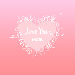 I love you mom. Abstract holiday background with paper heart and hand-drawn floral elements. Mothers day concept