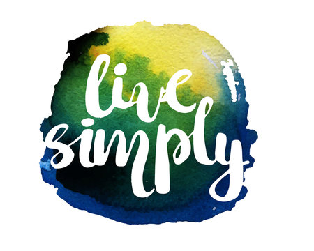 Abstract watercolor art hand paint on white background with lettering quote. To live simply. Vector