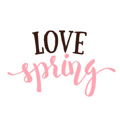 Love Spring - Hand drawn inspirational quote. Spring Vector typography