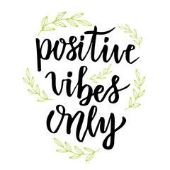 Positive vibes only. Hand lettering calligraphy. Inspirational phrase. Vector drawn illustration