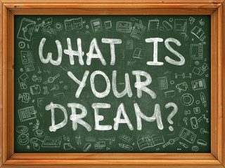 What is Your Dream - Hand Drawn on Green Chalkboard with Doodle Icons Around. Modern Illustration with Doodle Design Style.