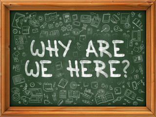 Why are We Here - Hand Drawn on Chalkboard. Why are We Here with Doodle Icons Around.