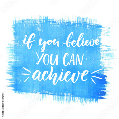 If You Can Believe, You Can Achieve. Inspirational Vector Quote, Black Ink  Brush