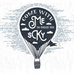 "Hand drawn textured vintage label, retro badge with hot air balloon vector illustration and ""Come with me to touch the sky"" inspirational lettering."