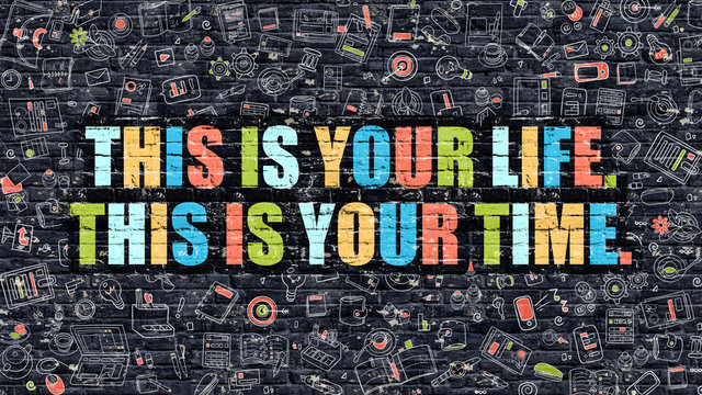 This is Your Life. This is Your Time.