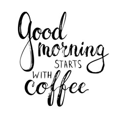 Hand drawn typography lettering phrase Good Morning Starts with Coffee. Modern calligraphy for typography card