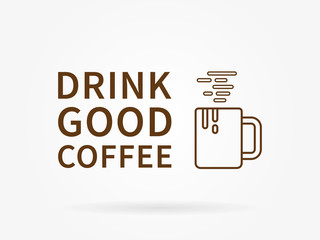 Drink good coffee. Inspirational phrase. Motivational quote. Positive affirmation. Vector typography concept design illustration.