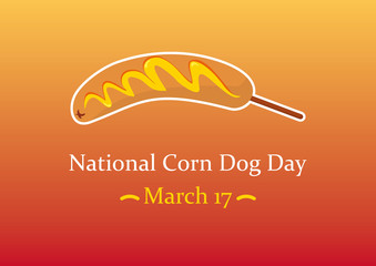 National Corn Dog Day. Funny illustration of the day corn dog. Funny vector wishes. Festive card. Festive vector illustration. Background with a corn dog. Holiday background