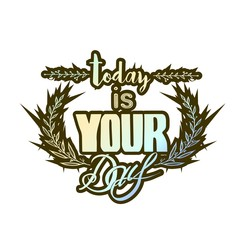 """Abstract Background with Inspirational hand drawn quote - """" Ttoday is your day"""" Vector poster or t-shirt lettering design."""