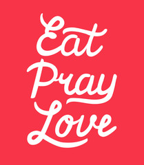 Eat Pray Love hand drawn calligraphy lettering on red background. Calligraphy inscription for card, label, print.