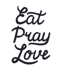 Eat Pray Love hand drawn calligraphy lettering. Calligraphy inscription quote for card, label, print, poster.