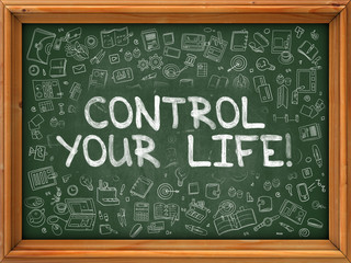 Control Your Life - Hand Drawn on Chalkboard. Control Your Life with Doodle Icons Around.