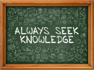 Always Seek Knowledge - Hand Drawn on Chalkboard. Always Seek Knowledge with Doodle Icons Around.