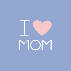 I love mom Happy mothers day Text with heart sign Greeting card Flat design style Rose quartz serenity color background