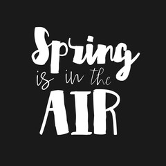 Spring is in the Air - Vector inspirational quote. Hand lettering typography design