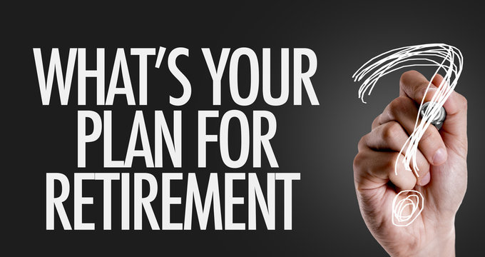 Hand writing the text: Whats Your Plan for Retirement?
