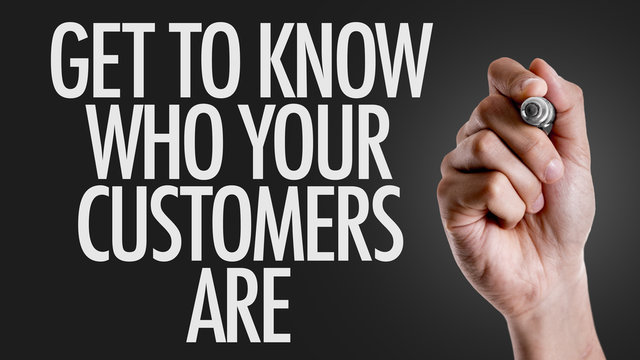 Hand writing the text: Get To Know Who Your Customers Are