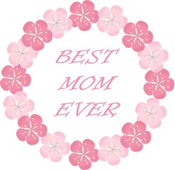 Typography banner Best Mom Ever. Pink wreath and lettering on a white background, sakura flowers. Vector, object isolated, design element