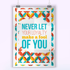 Vector business  trust quote Never let your loyalty make a fool of you. Business trust in Customer Relationship. Modern poster