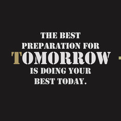 The best preparation for tomorrow is doing your best today text