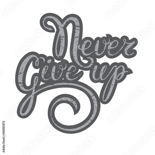Inspirational Quote Never Give Up Hand Lettering Typography PosterCalligraphy Script