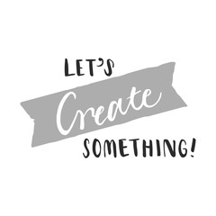 Hand lettering Let's create something