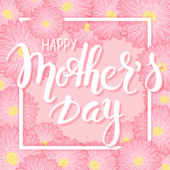 vector hand drawn mothers day lettering with frame,  pink chrysanthemum flowers and 3d quote - happy mothers day. Can be used as mothers day card or poster